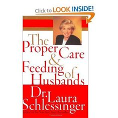 Dr. Laura Schlessinger, The Proper Care & Feeding of Husbands.  A pro-marriage celebrity teaches how to be happily married, especially if you're an ERA girl.