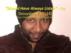 "Published on 27 Sep 2013 Generic Rock'n'Roll Retro Style & Rap (Rap'n'Roll) fusion with an Electronic Dance feel best describes the style of the single ""Should Have Always Listen"" by Dessydinho 2013©.  Written, Composed & Performed by Dessydinho 2013©."