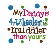 My Daddy's 4Wheeler is Muddier Than Yours  by TheAppliqueGuru, $3.99