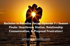 An Amber-Colored Life: Bachelor In Paradise Recap, Episode 7 / Season Finale: Heartbreak Station, Relationship Consummation, & Proposal Frustration!