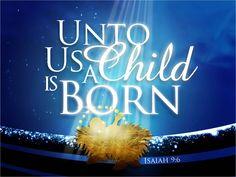 Unto Us A Child Is Born -Isaiah 9:6