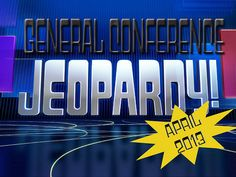 April 2013 General Conference Jeopardy in a Powerpoint Presentation - great for FHE, Seminary, or a Youth activity