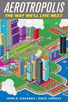Aerotropolis : The Way We'll Live Next by John Karsarda and Greg Lindsay