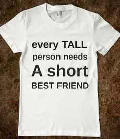 EVERY TALL PERSON NEEDS A SHORT BEST FRIEND