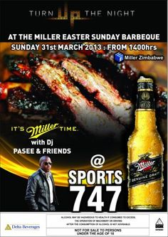 "Bulawayo entertainment: ""Turn Up The Night at the Miller Easter Sunday Barbeque - Sunday 31 March 2013. It's Miller Time, with DJ Pasee & Friends @ Sports 747."""