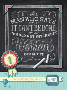 The man who says it can't be done should not interrupt the woman doing it.