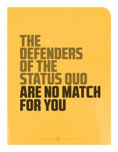 The defenders of the status quo are no match for you. #makeithappen