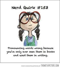 Nerd quirk.