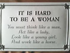 It is hard to be a woman...