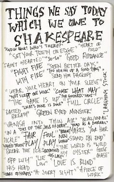 Shakespeare--Our language and lexicon has been so enriched by Shakespeare.