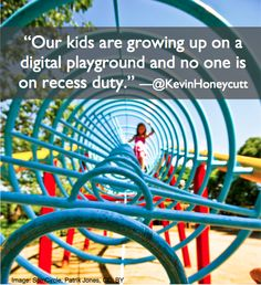 Kevin Honeycutt quote about teaching digital citizenship -- we can't just avoid going to the Internet in our classrooms and think we are avoiding issues.