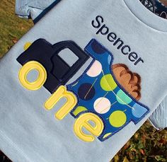 Appliqued Boys 1st Birthday Dump, so cute replaced wheels with the word one.