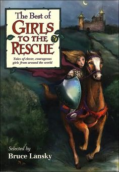 The Best of Girls to the Rescue -- Twenty-five great stories about twenty-five clever and courageous girls!