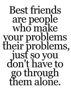 Quotes and sayings : best friends : don't go through them alone