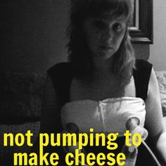 Uses for pumped milk: Feeding a baby      AND THAT'S IT