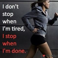 True that...lately my runs are 10 miles and I will NOT stop until I'm done.
