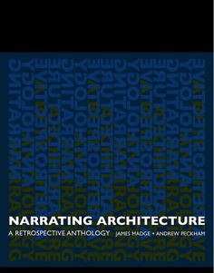 Narrating Architecture: A Retrospective Anthology edited by James Madge and Andrew Peckham