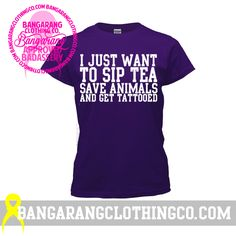 Bangarang Clothing Co. - I Just Want To Sip Tea, Save Animals And Get Tattooed Shirt, $19.95 (http://bangarangclothingco.com/i-just-want-to-sip-tea-save-animals-and-get-tattooed-shirt/)
