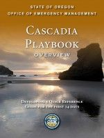 Cascadia playbook overview : developing a quick reference guide for the first 14 days by Oregon Emergency Management