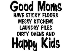 Good Moms have sticky floors messy kitchens by WildEyesSigns, $21.00