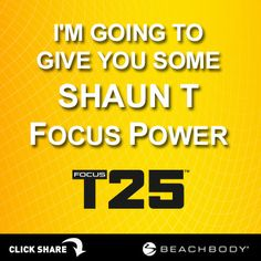 You need #ShaunT focus power? I'll give it to you! #FocusT25 #PushPlay #GetItDone  http://bit.ly/GETFOCUST25 beachbodi, focust25