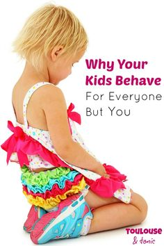 Find out why your kids behave for everyone but you. I like this theory a lot! #parenting tips #baby boy #baby girl #humor