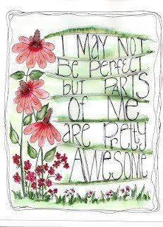 No one is perfect. But we are all pretty awesome in our own way.