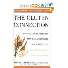 Oh my goodness, if you haven't read this book about gluten intolerance, you really need to !  It's the best I've read on the subject, yet !  The Gluten Connection, by the late Shari Lieberman, with Linda Segall.  Shari passed away in 2009, from breast cancer.