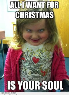 Creepy little girl....HAHAHA!