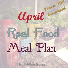 April Real Food Monthly Meal Plan with Free PDF Download from The More With Less Mom