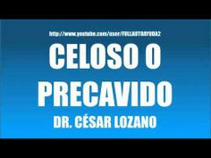 CELOSO O PRECAVIDO - DR. CÉSAR LOZANO