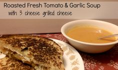 Roasted Fresh Tomato & Garlic Soup & 3 Cheese Grilled Cheese #MeatlessMonday