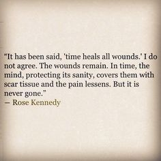 Rose Kennedy quote on pain & suffering. Very wise. And I totally agree with her. We learn from these wounds. They're our great life lessons.