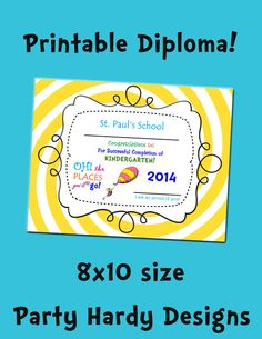 Oh the places you will go Printable Diploma by www.partyhardydesigns.com Dr. Suess, kindergarten graduation, pre school graduation
