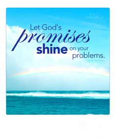 Let God's promises shine on your problems.  ~ Corrie Ten Boom