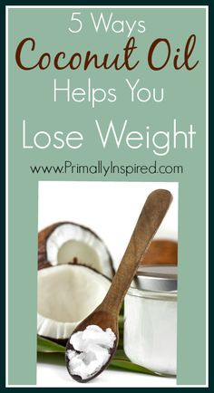 Coconut Oil Helps You Lose Weight! PrimallyInspired.com #coconutoil