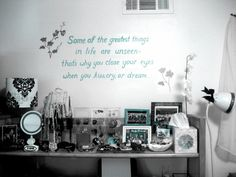 "Favorite wall sayings...""Some of the greatest things in life are unseen - that's why you close your eyes when you kiss, cry or dream."""