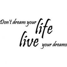 dream, dream, dream..live, live, live...