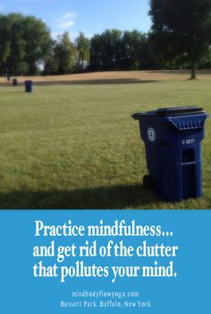 Mindfulness, a component of meditation, is a great DAILY practice that declutters the mind and can help to have a more fulfilling life.