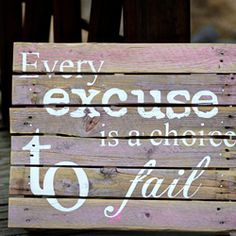quotes on excuses, great friends quotes, fit, wood signs, thought, inspirational quotes, old pallets, inspiration quotes, live