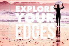 Explore your edges