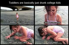 Toddlers are basically just drunk college kids...