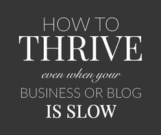 How To Thrive Even When Your Business or Blog Is Slow – Hello Nature