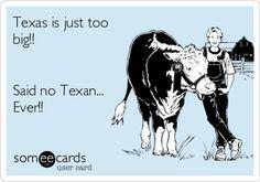 Texas is just too big!! Said no Texan... Ever!!