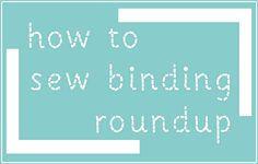 Quilt binding tutorial roundup