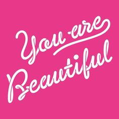 You are beautiful pink