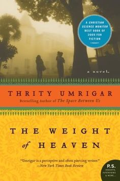 The Weight of Heaven by Thrity Umrigar - Incredible story.