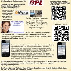 Get Our Free Smart Phone App.: Preview Our Latest Spy Gadgets, Nanny Cameras, Bug Detectors, Listening Devices, GPS Trackers, etc. http://www.widgetbox.com/mobile/app/dpl-surveillance-equipmen: Sponsored By DPL-Surveillance-Equipment.com (Spy Store) Open 24/7/365  (888) 344-3742  This Is A Huge Competitive Advantage For Anyone In The Private Investigator, Law Enforcement And/Or Intelligence Agencies Fields!