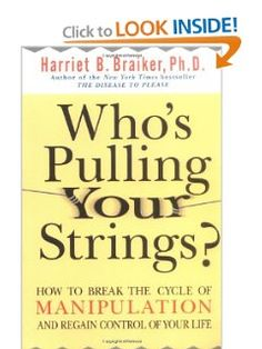 ❥ Who's Pulling Your Strings?: How to Break the Cycle of Manipulation and Regain Control of Your Life: Harriet Braiker: 9780071446723: Amazon.com: Books