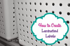 The O.C.D. Life: How to Create Laminated Labels!